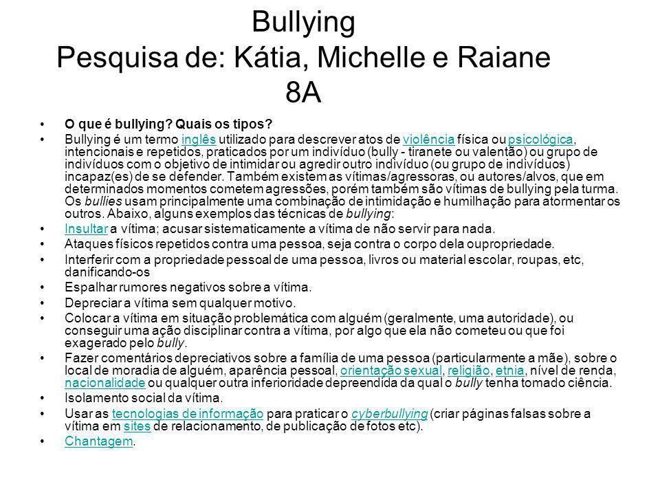 Bullying Pesquisa de: Kátia, Michelle e Raiane 8A O que é bullying? Quais os tipos? Bullying é um termo inglês utilizado para descrever atos de violên