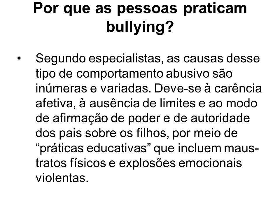 Por que as pessoas praticam bullying? Segundo especialistas, as causas desse tipo de comportamento abusivo são inúmeras e variadas. Deve-se à carência