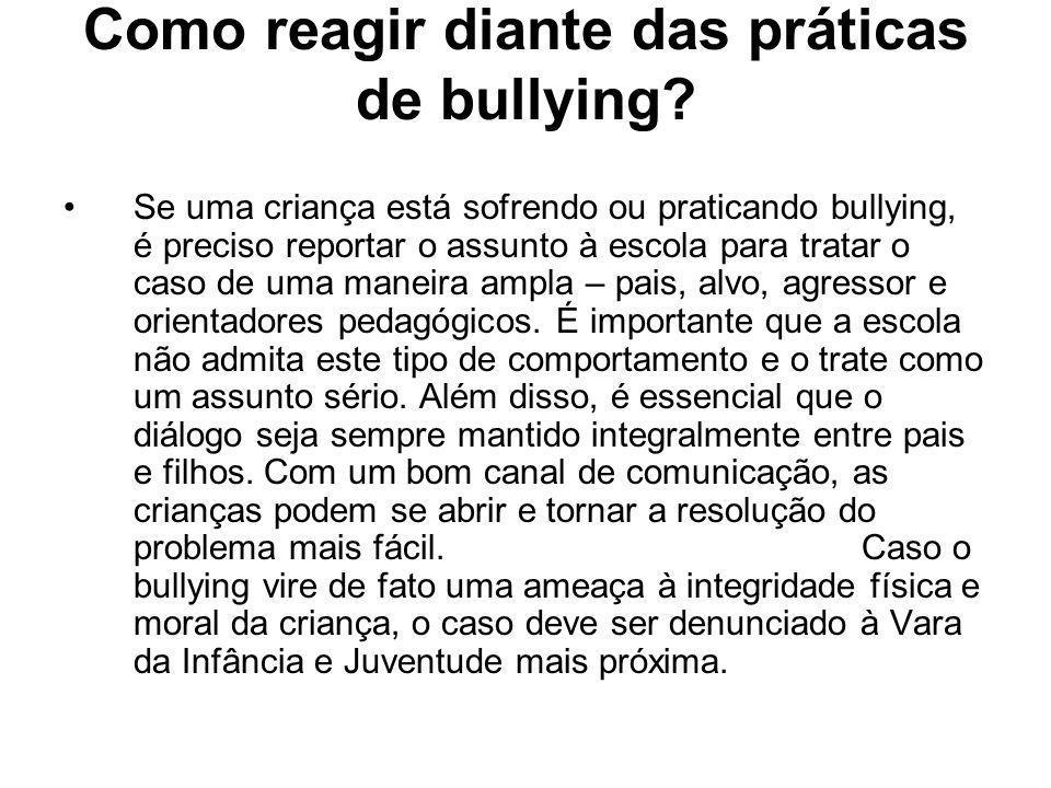 Como reagir diante das práticas de bullying? Se uma criança está sofrendo ou praticando bullying, é preciso reportar o assunto à escola para tratar o