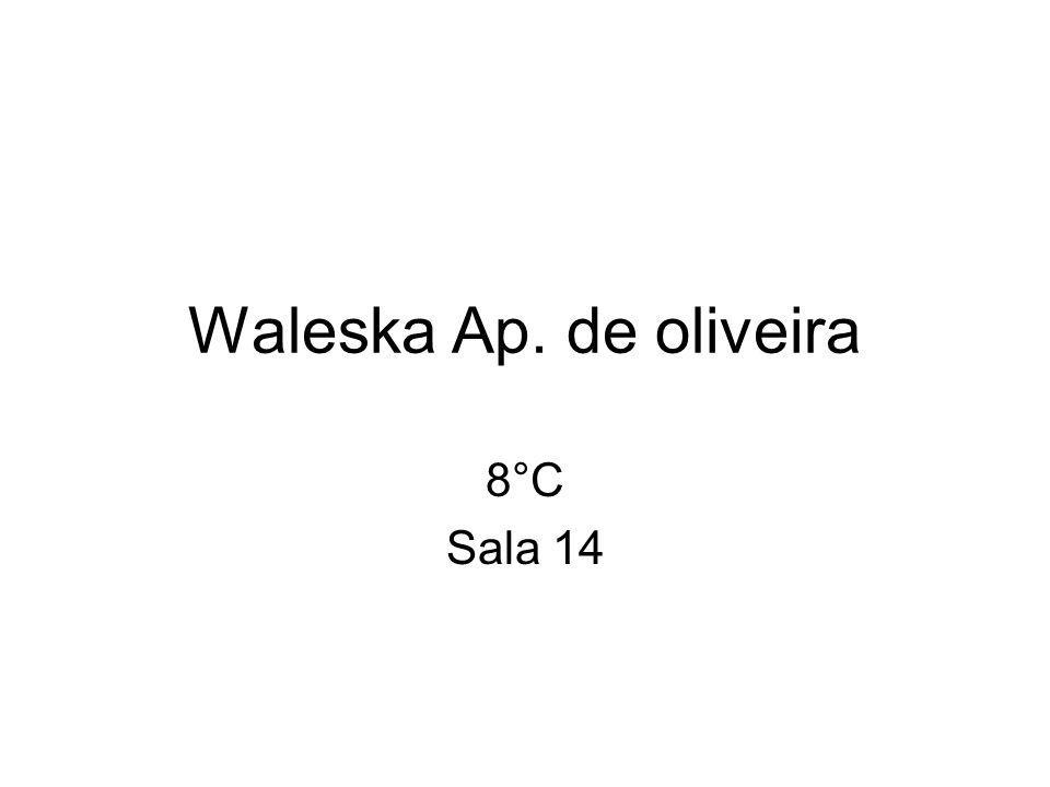 Waleska Ap. de oliveira 8°C Sala 14