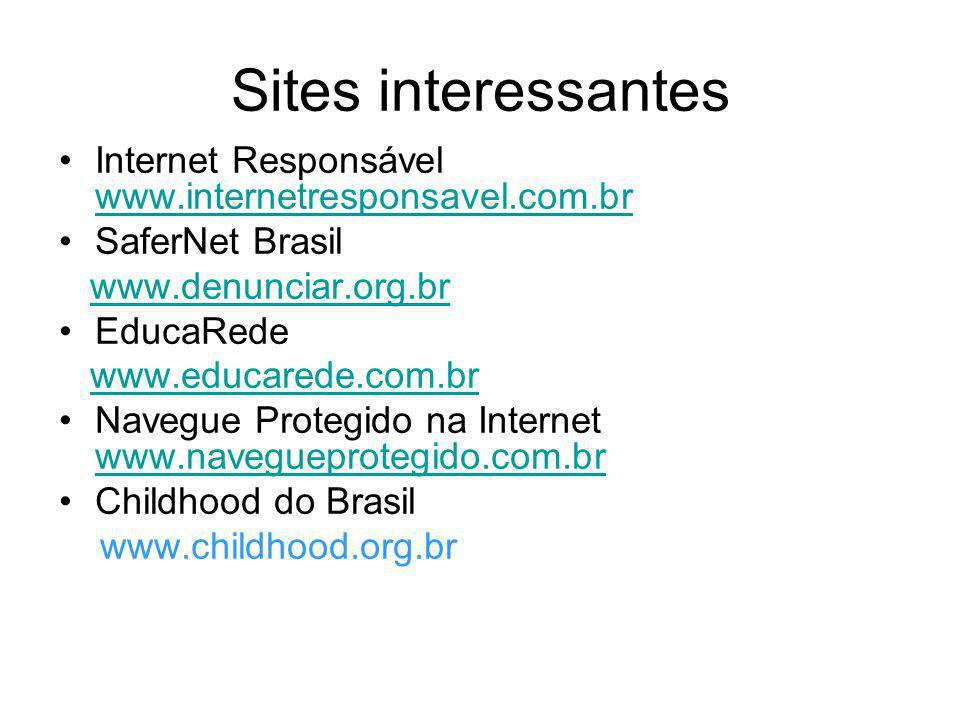 Sites interessantes Internet Responsável www.internetresponsavel.com.br www.internetresponsavel.com.br SaferNet Brasil www.denunciar.org.br EducaRede