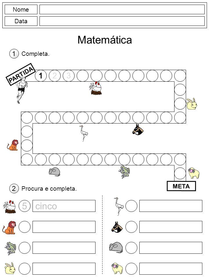 Nome Data Matemática 123 PARTIDA META Completa. Procura e completa. 1 2 cinco5