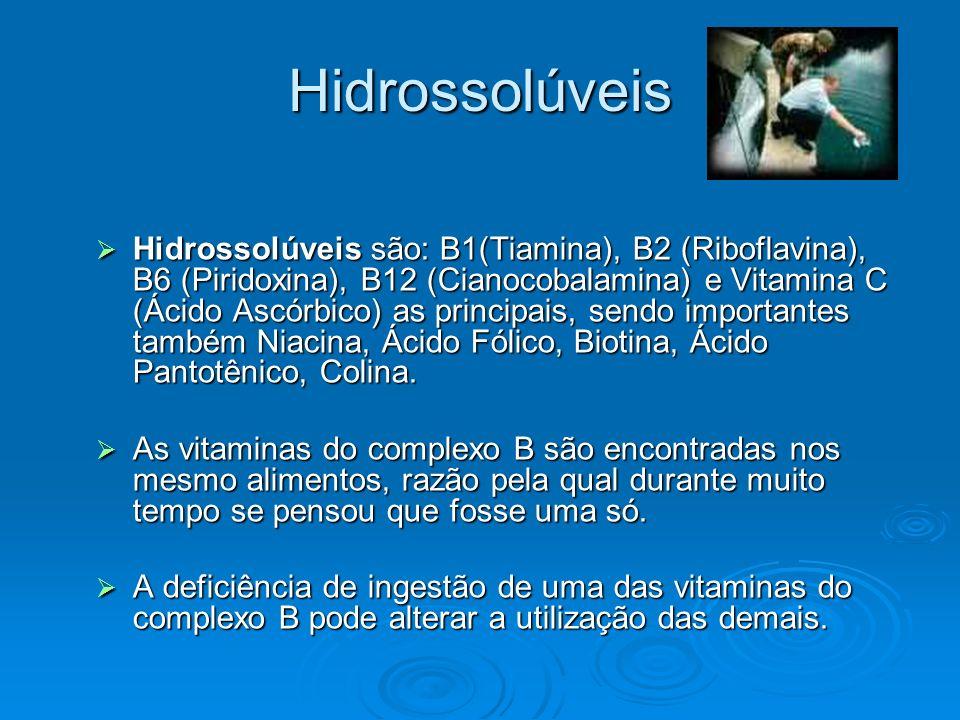Hidrossolúveis Hidrossolúveis são: B1(Tiamina), B2 (Riboflavina), B6 (Piridoxina), B12 (Cianocobalamina) e Vitamina C (Ácido Ascórbico) as principais,