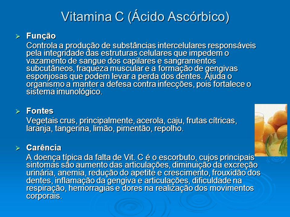 Vitamina C (Ácido Ascórbico) Função Função Controla a produção de substâncias intercelulares responsáveis pela integridade das estruturas celulares qu