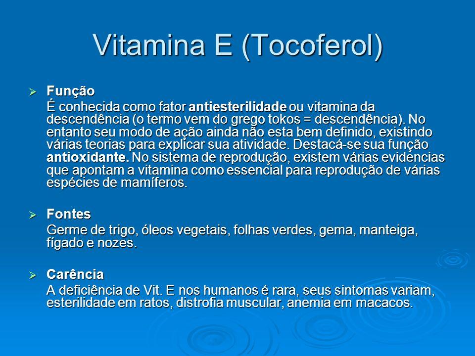 Vitamina E (Tocoferol) Função Função É conhecida como fator antiesterilidade ou vitamina da descendência (o termo vem do grego tokos = descendência).