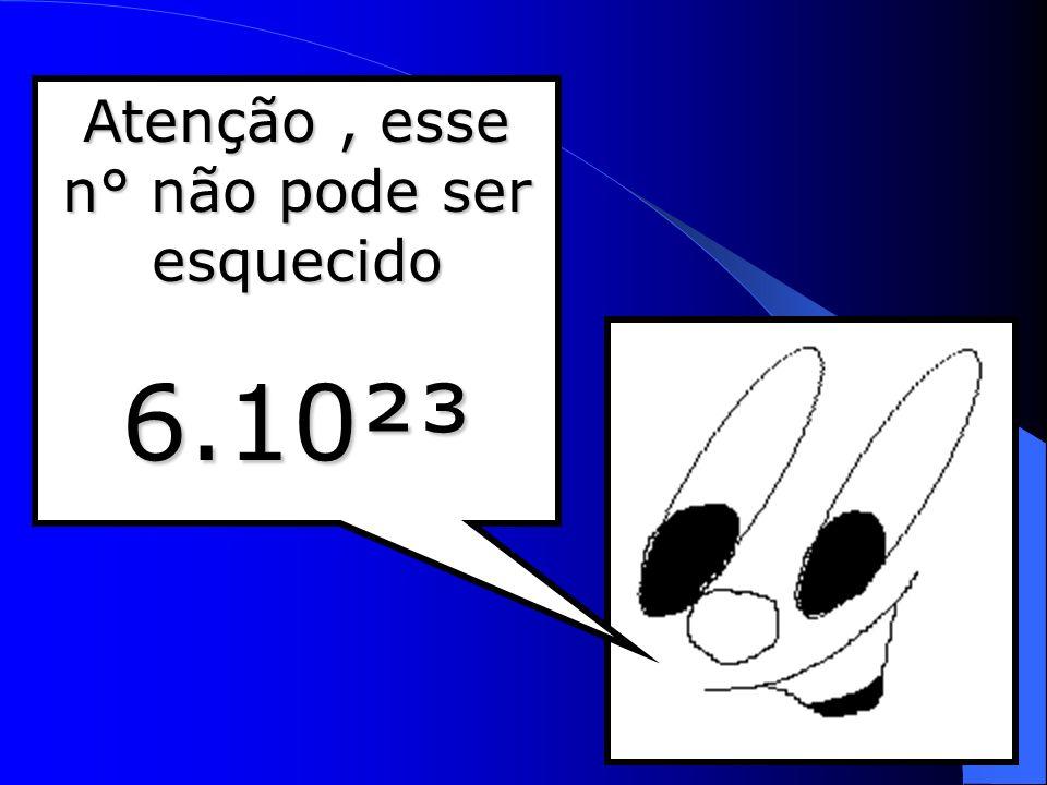 6.10²³ Avogadro percebeu que a massa atômica de cada elemento (em gramas) continha um n° fixo de moléculas.Este n° foi chamado de constante de Avogadro, e é = a: 6.10²³