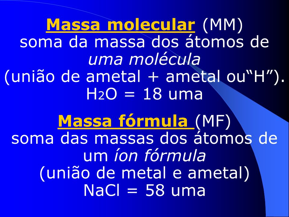 Massa molecular(MM) O conceito é semelhante aM, porém é aplicada a soma das massas atômicas dos átomos que formam a molécula. Portanto,o H tem M=1u O