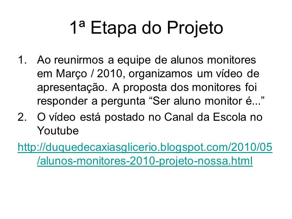 1ª Etapa do Projeto 1.Ao reunirmos a equipe de alunos monitores em Março / 2010, organizamos um vídeo de apresentação. A proposta dos monitores foi re