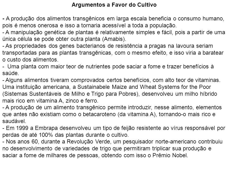 Argumentos a Favor do Cultivo - A produção dos alimentos transgênicos em larga escala beneficia o consumo humano, pois é menos onerosa e isso a tornar
