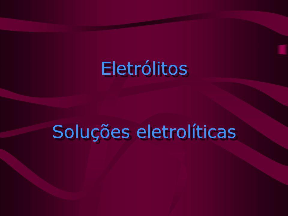 Eletrólitos Soluções eletrolíticas Eletrólitos Soluções eletrolíticas