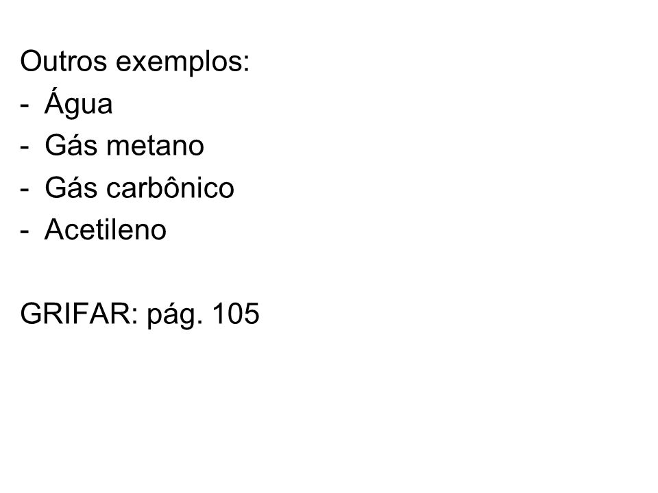 Outros exemplos: -Água -Gás metano -Gás carbônico -Acetileno GRIFAR: pág. 105