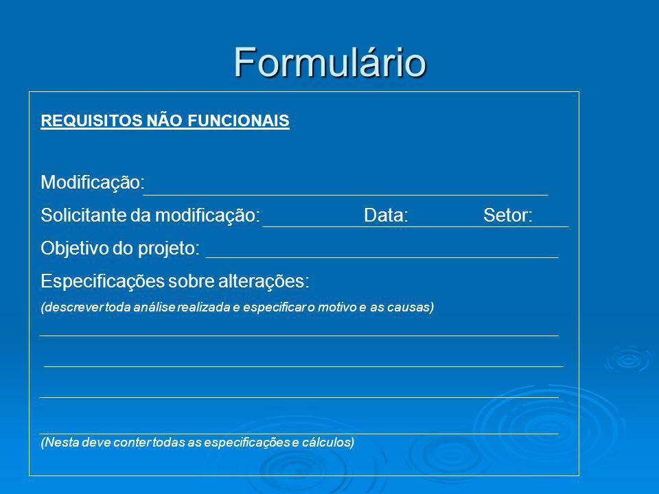 Formulário REQUISITOS NÃO FUNCIONAIS Modificação: Solicitante da modificação: Data: Setor: Objetivo do projeto: Especificações sobre alterações: (desc