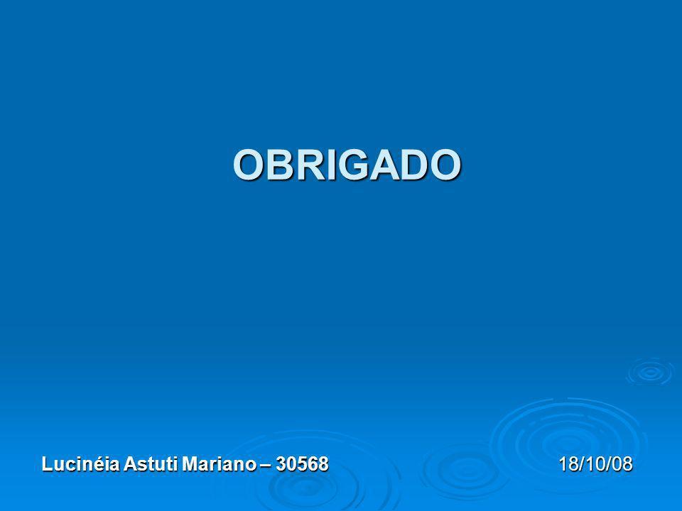 OBRIGADO Lucinéia Astuti Mariano – 30568 18/10/08