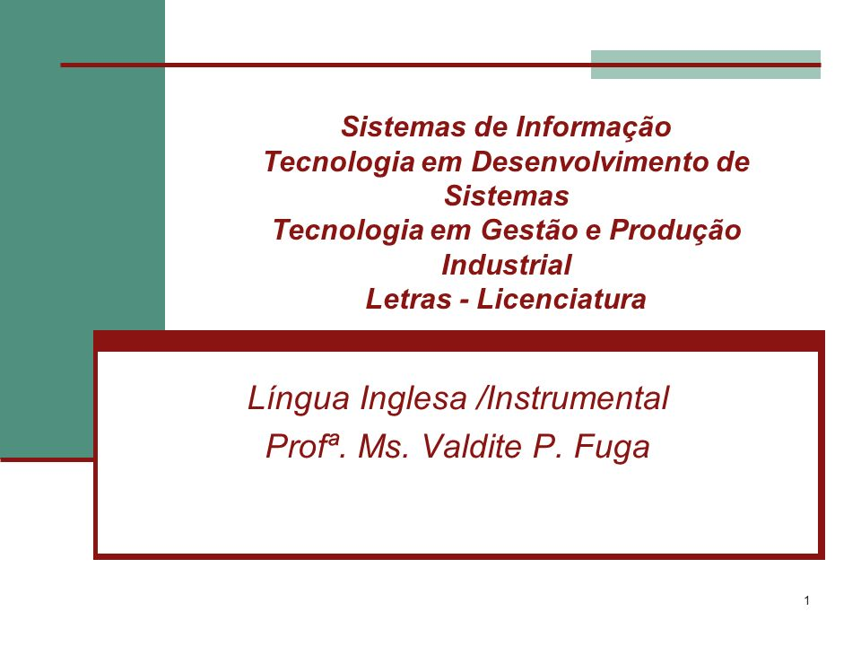 1 Sistemas de Informação Tecnologia em Desenvolvimento de Sistemas Tecnologia em Gestão e Produção Industrial Letras - Licenciatura Língua Inglesa /Instrumental Profª.