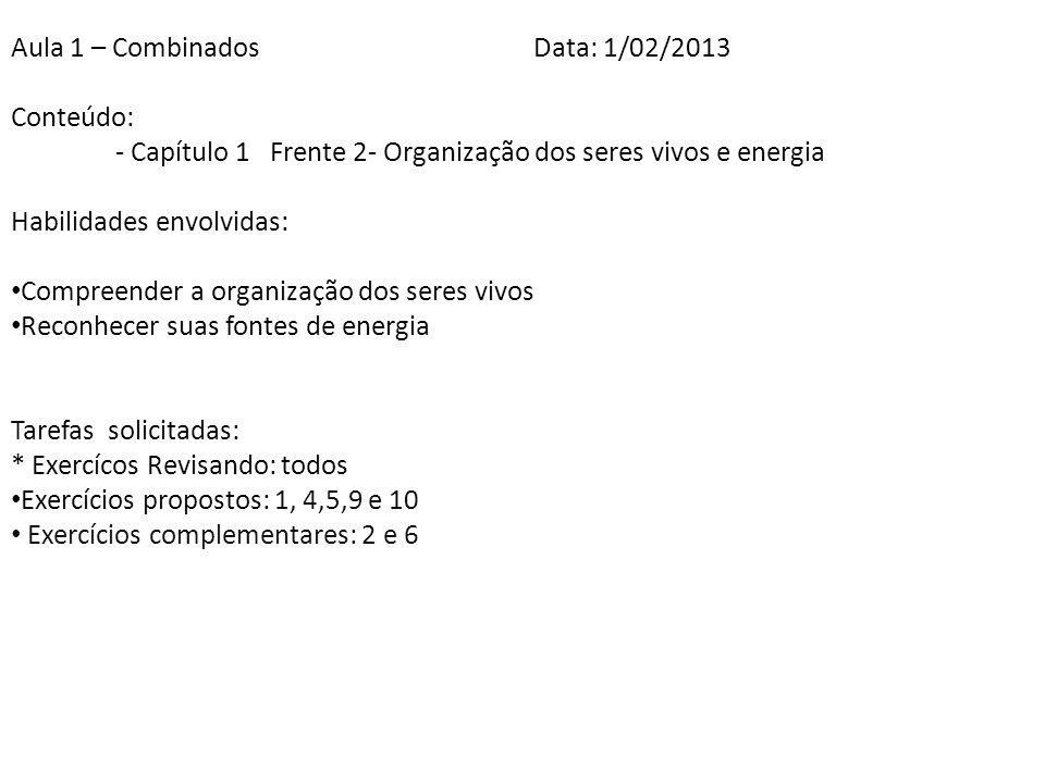 Aula 1 – CombinadosData: 1/02/2013 Conteúdo: - Capítulo 1 Frente 2- Organização dos seres vivos e energia Habilidades envolvidas: Compreender a organi