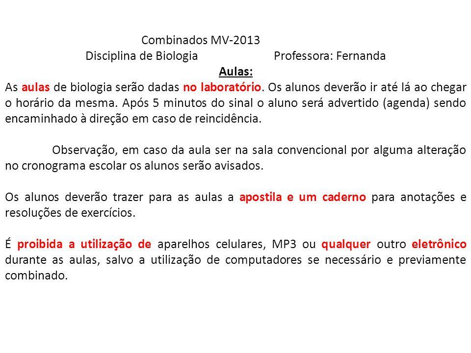 Combinados MV-2013 Disciplina de BiologiaProfessora: Fernanda Aulas: As aulas de biologia serão dadas no laboratório. Os alunos deverão ir até lá ao c