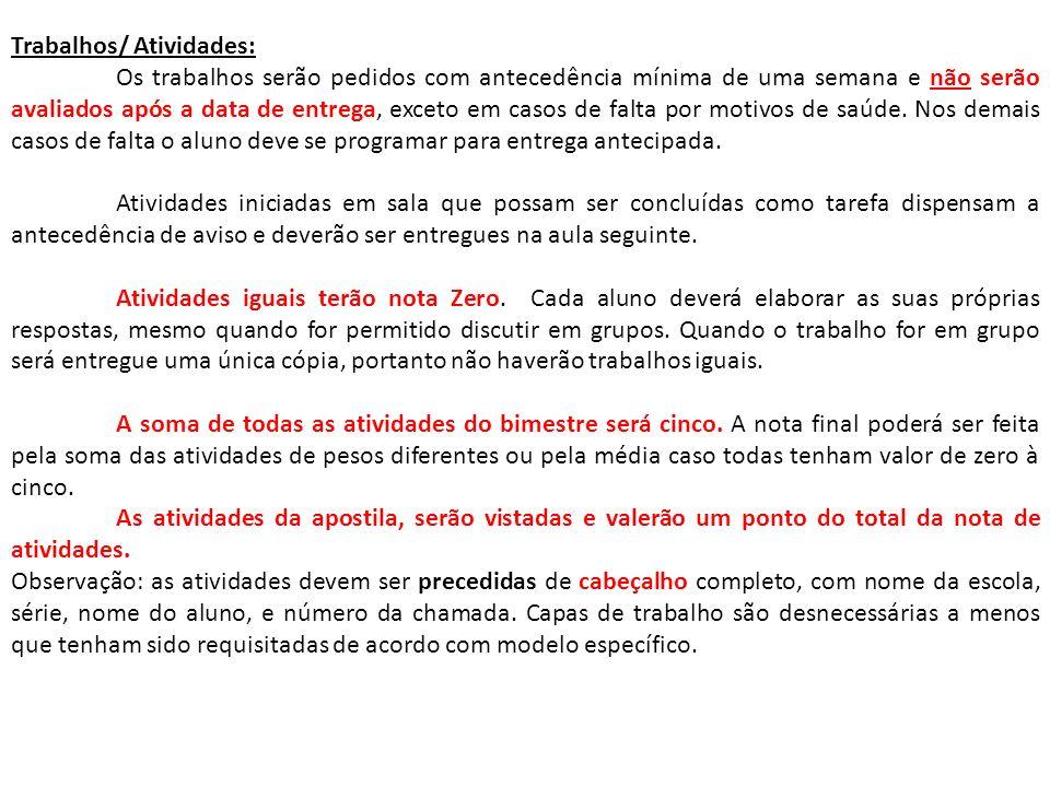 Trabalhos/ Atividades: Os trabalhos serão pedidos com antecedência mínima de uma semana e não serão avaliados após a data de entrega, exceto em casos