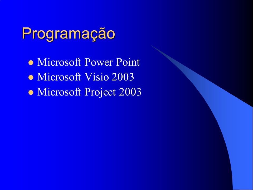 Programação Microsoft Power Point Microsoft Visio 2003 Microsoft Project 2003