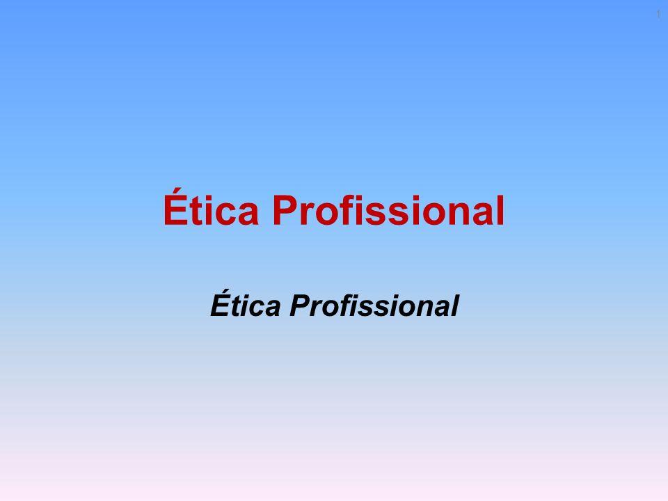 Ética Profissional Virtudes profissionais Valores comuns às diversas áreas: Competência: Competência, sob o aspecto potencial, é o conhecimento acumulado por um indivíduo, suficiente para o desempenho eficaz de uma tarefa.