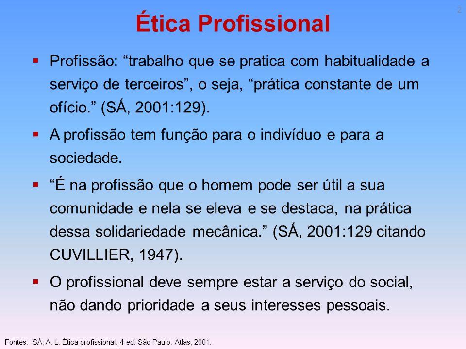 Profissão: trabalho que se pratica com habitualidade a serviço de terceiros, o seja, prática constante de um ofício. (SÁ, 2001:129). A profissão tem f