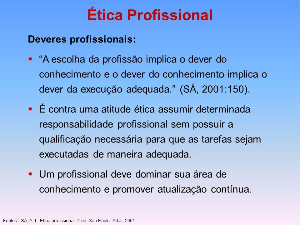 Ética Profissional Deveres profissionais: A escolha da profissão implica o dever do conhecimento e o dever do conhecimento implica o dever da execução
