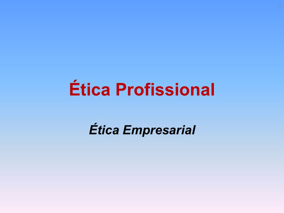 Ética Profissional Ética Empresarial 1