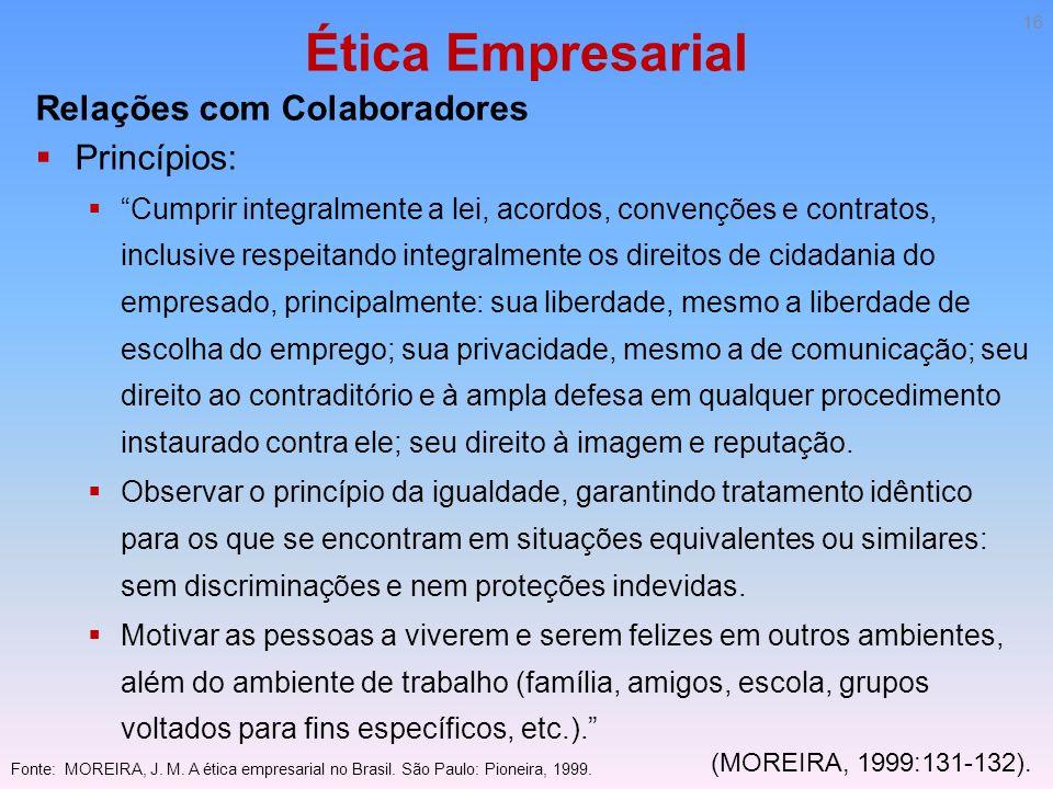 Ética Empresarial Relações com Colaboradores Princípios: Cumprir integralmente a lei, acordos, convenções e contratos, inclusive respeitando integralm