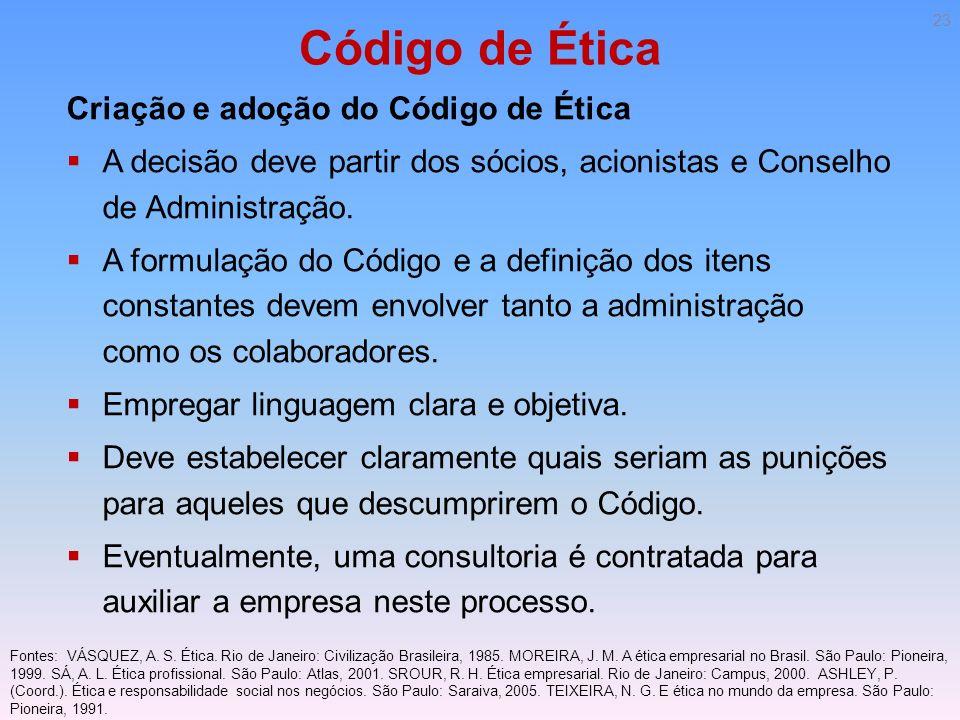 Código de Ética Criação e adoção do Código de Ética A decisão deve partir dos sócios, acionistas e Conselho de Administração. A formulação do Código e