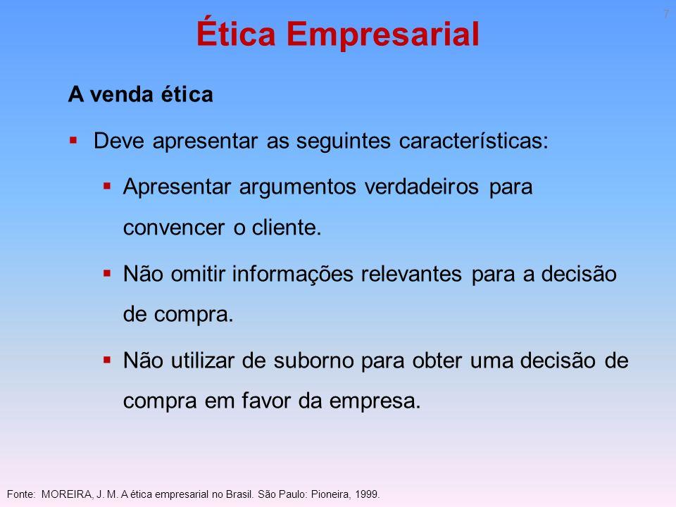 Ética Empresarial A venda ética Deve apresentar as seguintes características: Apresentar argumentos verdadeiros para convencer o cliente. Não omitir i