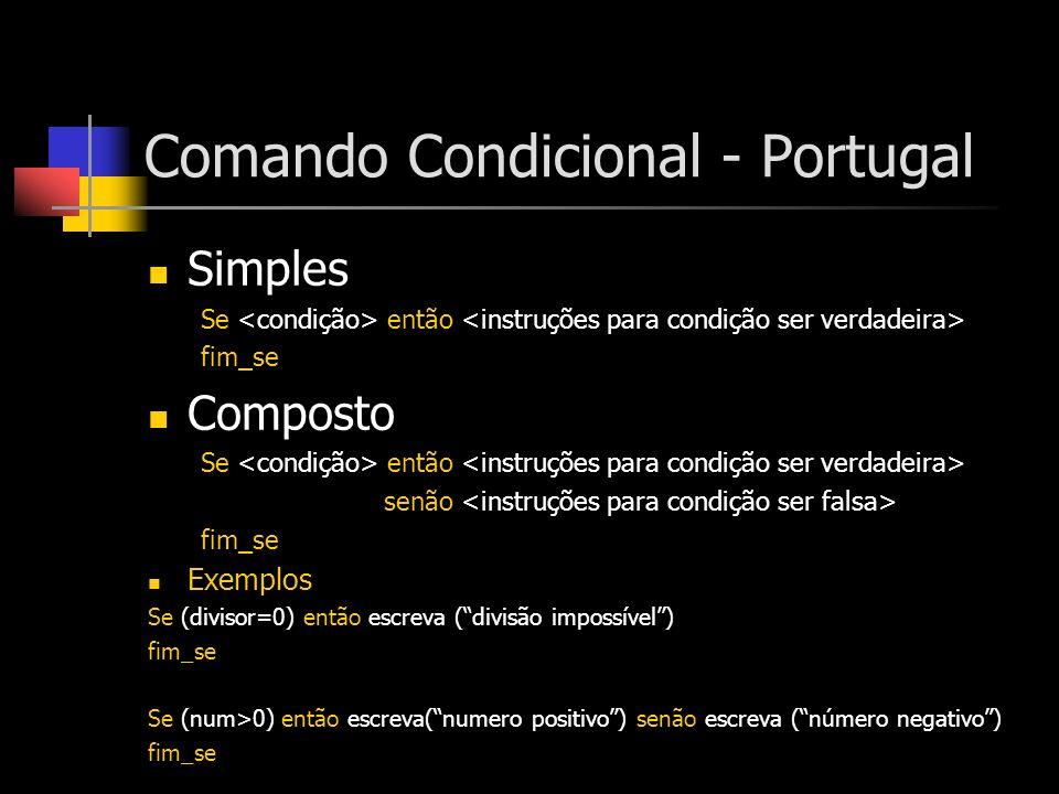 Comando Condicional - Portugal Simples Se <condição> então <instruções para condição ser verdadeira> fim_se Composto Se <condição> então <instruções p