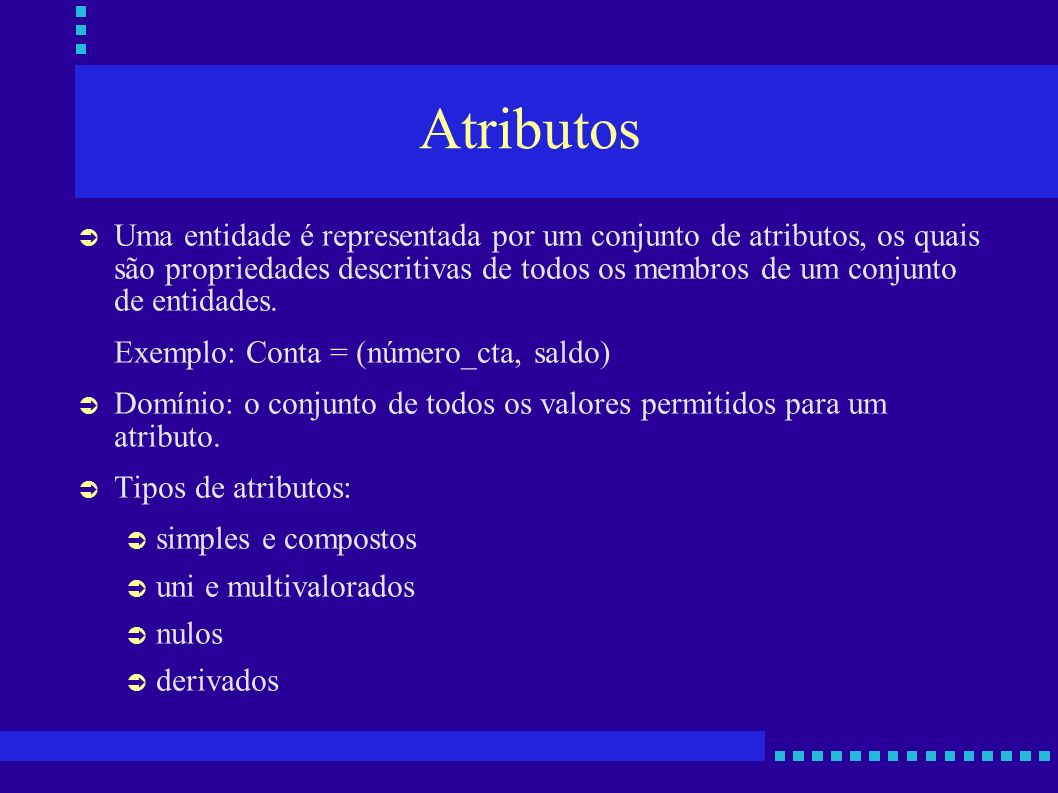 Atributos Uma entidade é representada por um conjunto de atributos, os quais são propriedades descritivas de todos os membros de um conjunto de entida