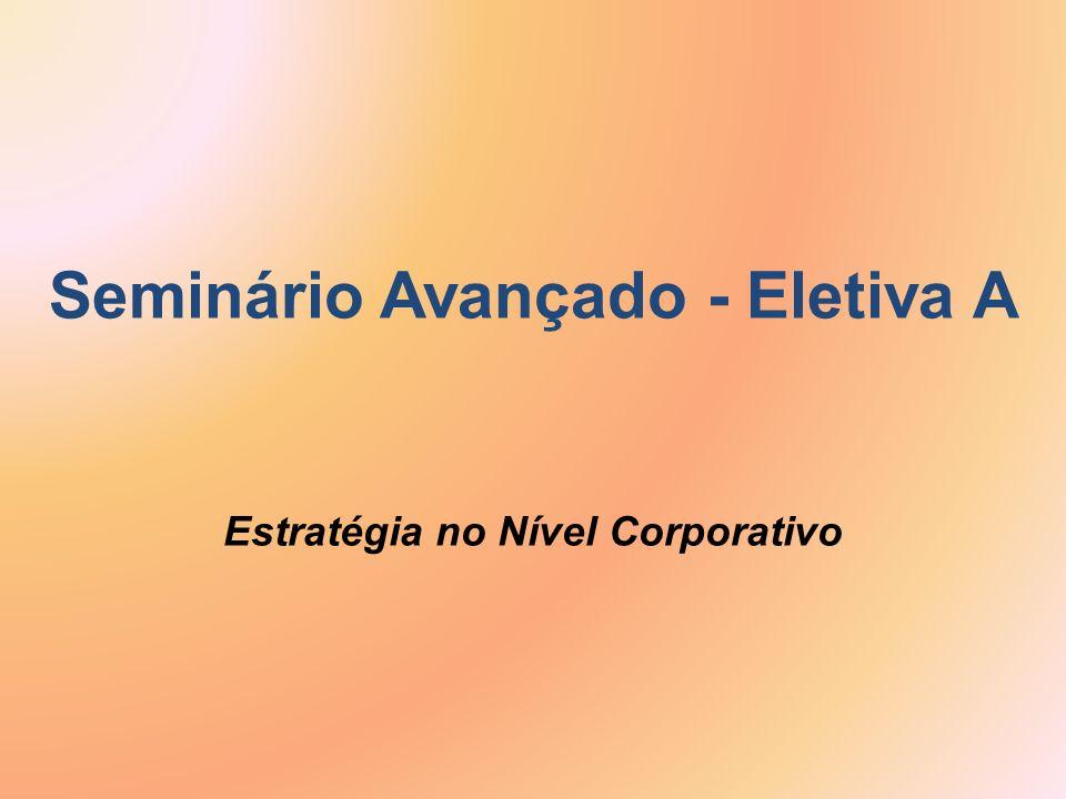 Seminário Avançado - Eletiva A Estratégia no Nível Corporativo