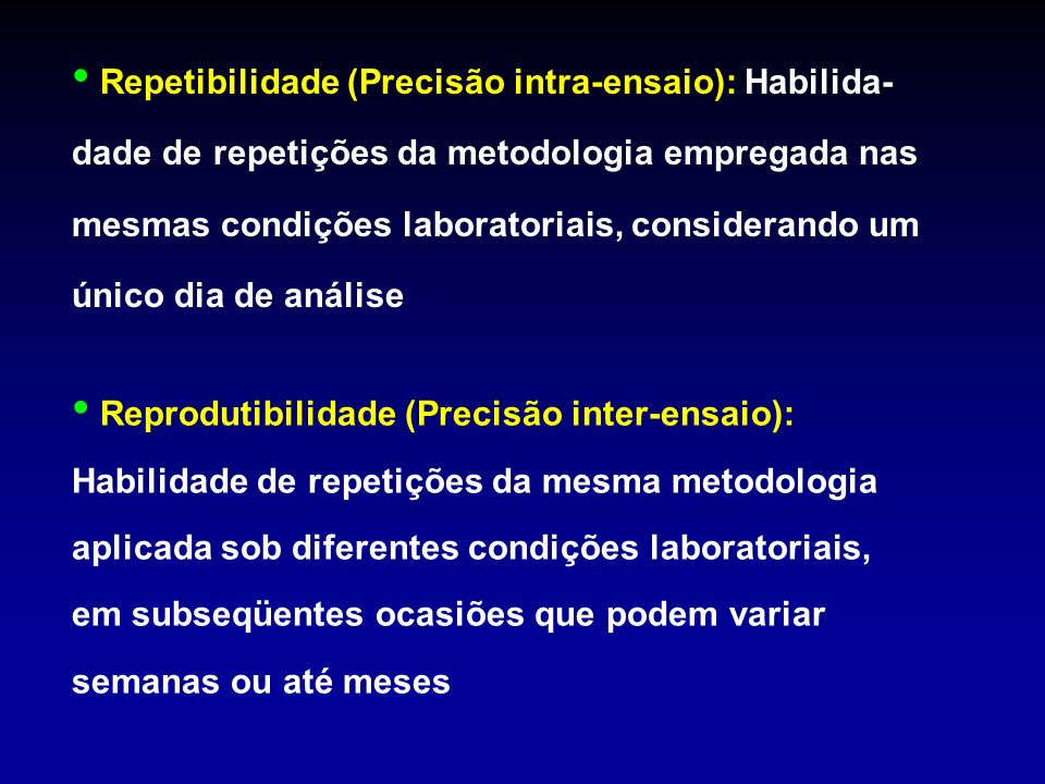 Repetibilidade (Precisão intra-ensaio): Habilida- dade de repetições da metodologia empregada nas mesmas condições laboratoriais, considerando um únic