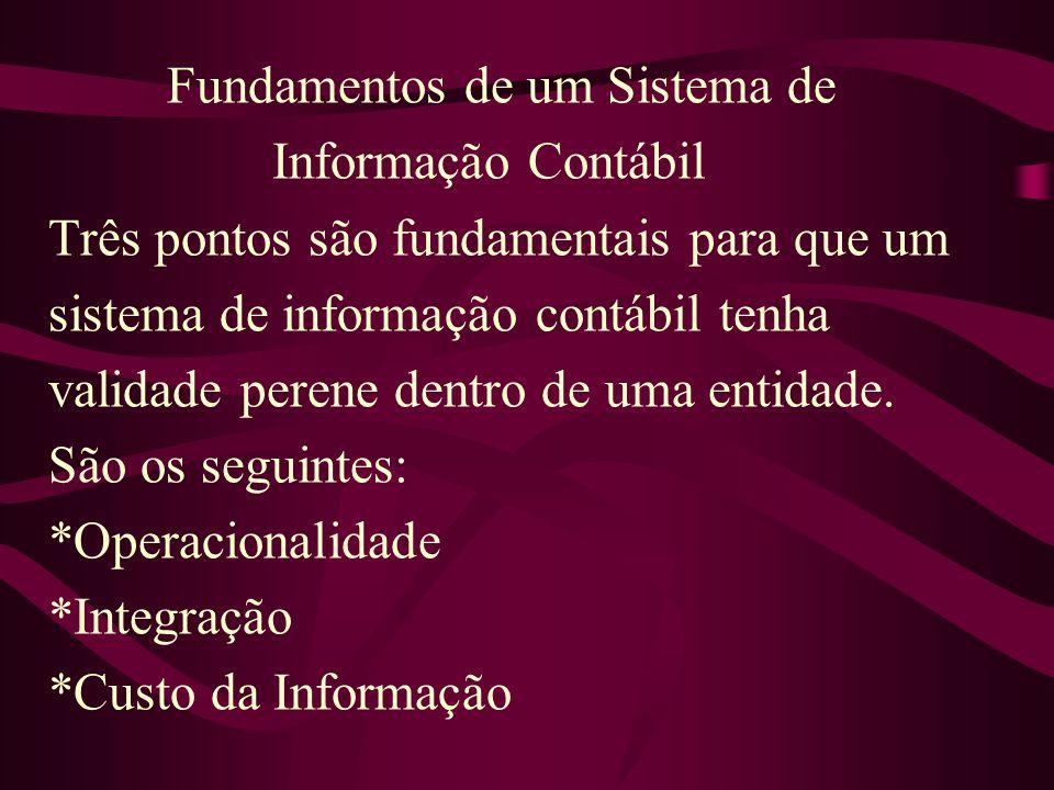 Fundamentos de um Sistema de Informação Contábil Três pontos são fundamentais para que um sistema de informação contábil tenha validade perene dentro