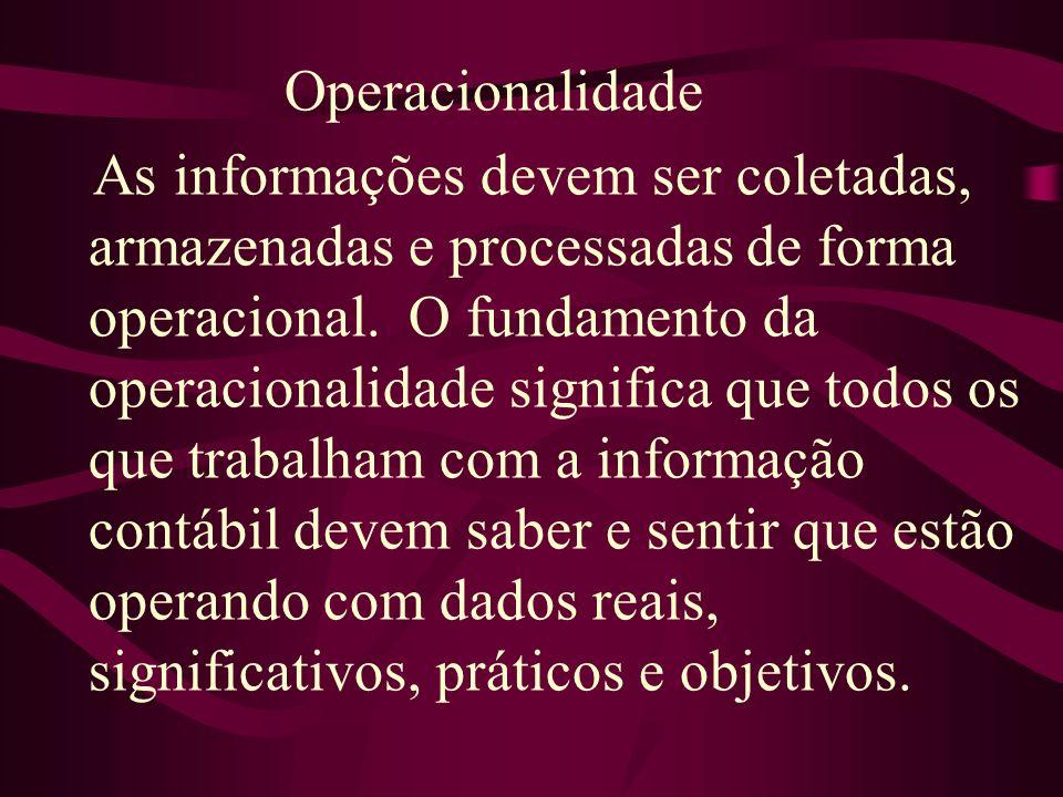 Operacionalidade As informações devem ser coletadas, armazenadas e processadas de forma operacional. O fundamento da operacionalidade significa que to
