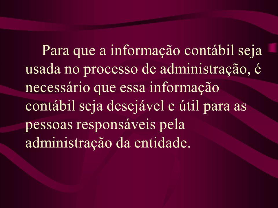Para que a informação contábil seja usada no processo de administração, é necessário que essa informação contábil seja desejável e útil para as pessoa