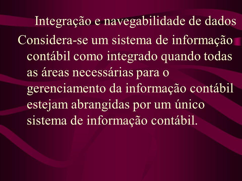 Integração e navegabilidade de dados Considera-se um sistema de informação contábil como integrado quando todas as áreas necessárias para o gerenciame