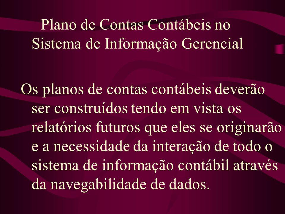 Plano de Contas Contábeis no Sistema de Informação Gerencial Os planos de contas contábeis deverão ser construídos tendo em vista os relatórios futuro