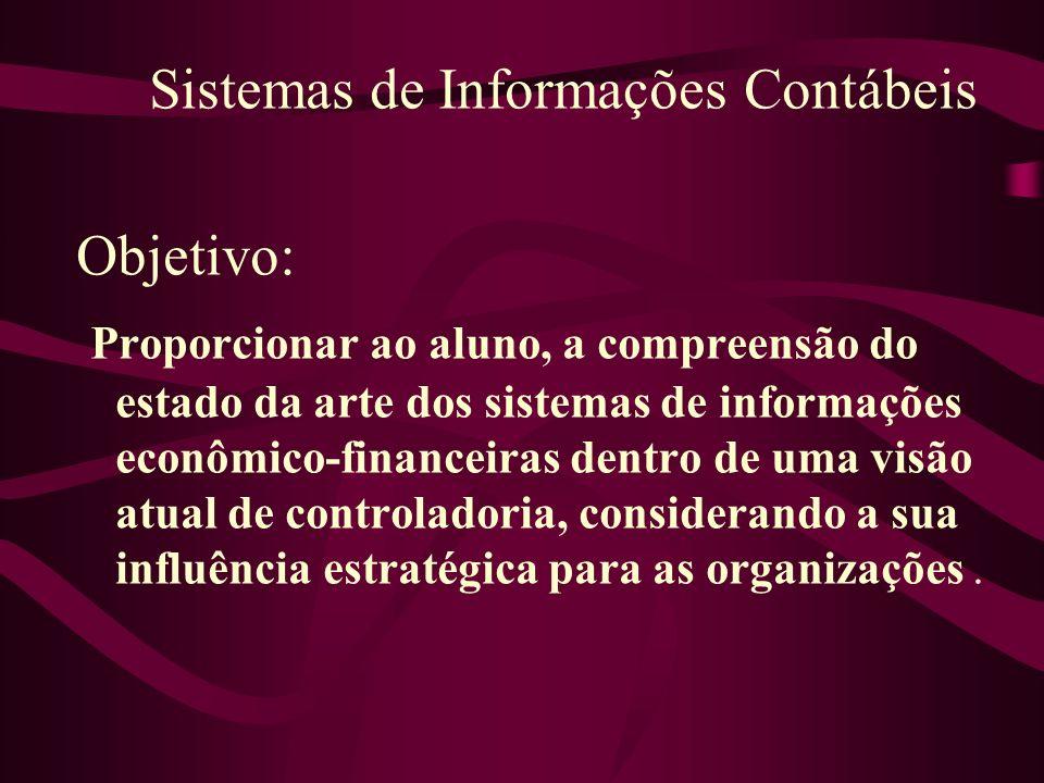 Sistemas de Informações Contábeis Objetivo: Proporcionar ao aluno, a compreensão do estado da arte dos sistemas de informações econômico-financeiras d