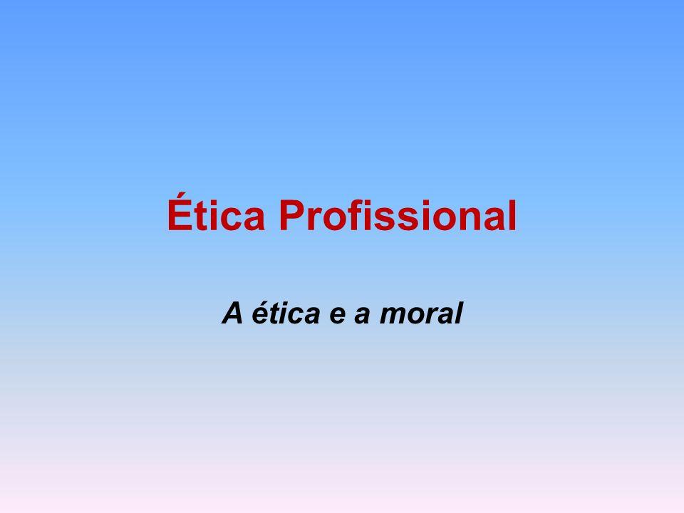 Ética Profissional A ética e a moral