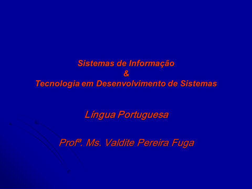 Sistemas de Informação & Tecnologia em Desenvolvimento de Sistemas Língua Portuguesa Profª. Ms. Valdite Pereira Fuga