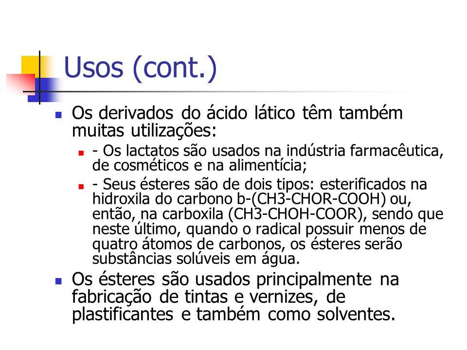Usos (cont.) Os derivados do ácido lático têm também muitas utilizações: - Os lactatos são usados na indústria farmacêutica, de cosméticos e na alimen