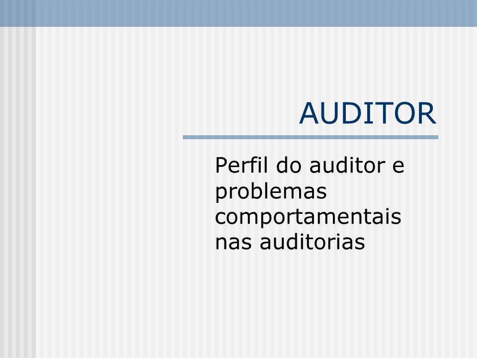 AUDITOR Perfil do auditor e problemas comportamentais nas auditorias