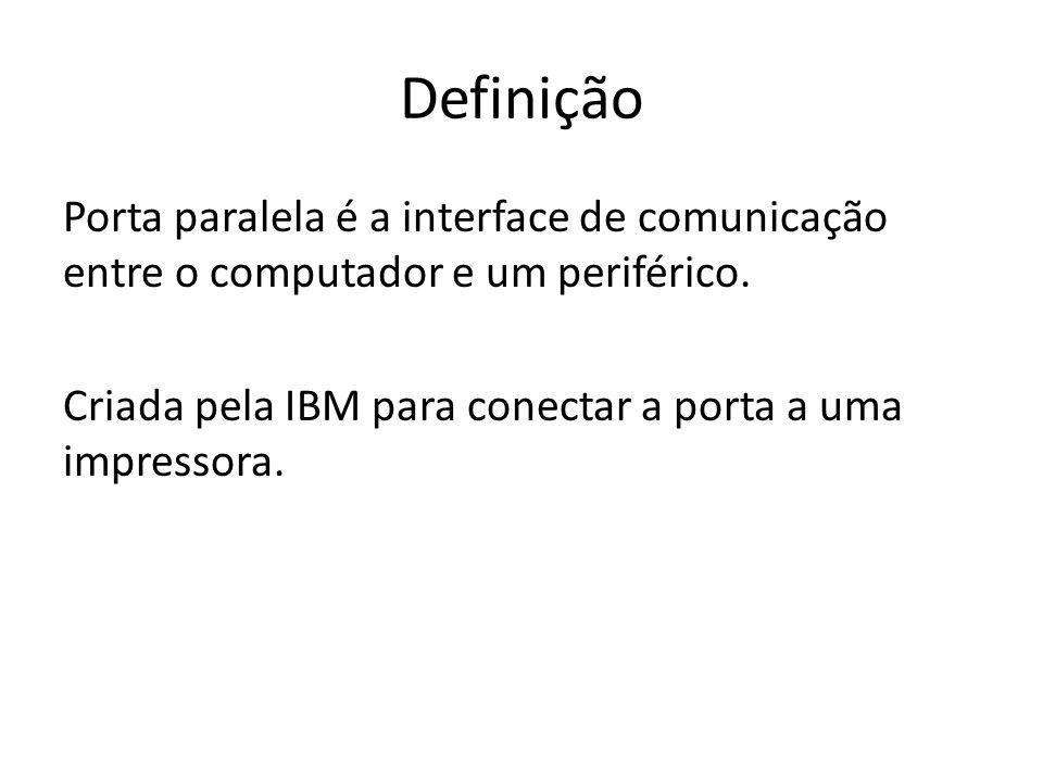 Definição Porta paralela é a interface de comunicação entre o computador e um periférico. Criada pela IBM para conectar a porta a uma impressora.