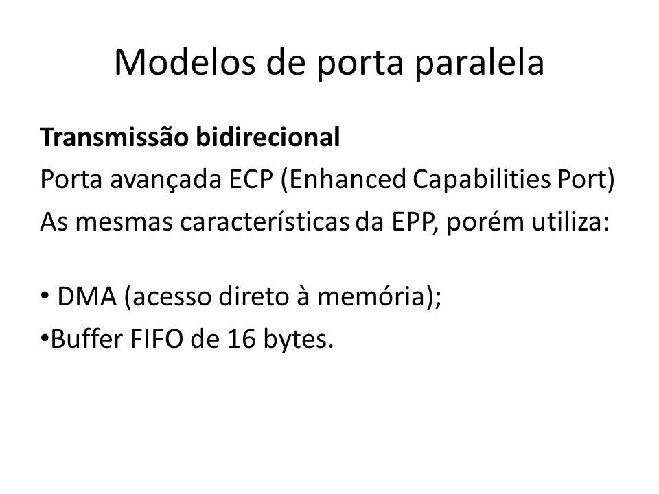 Modelos de porta paralela Transmissão bidirecional Porta avançada ECP (Enhanced Capabilities Port) As mesmas características da EPP, porém utiliza: DM