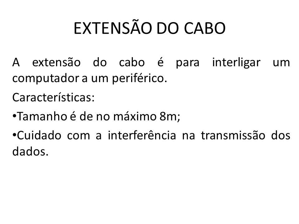 EXTENSÃO DO CABO A extensão do cabo é para interligar um computador a um periférico. Características: Tamanho é de no máximo 8m; Cuidado com a interfe
