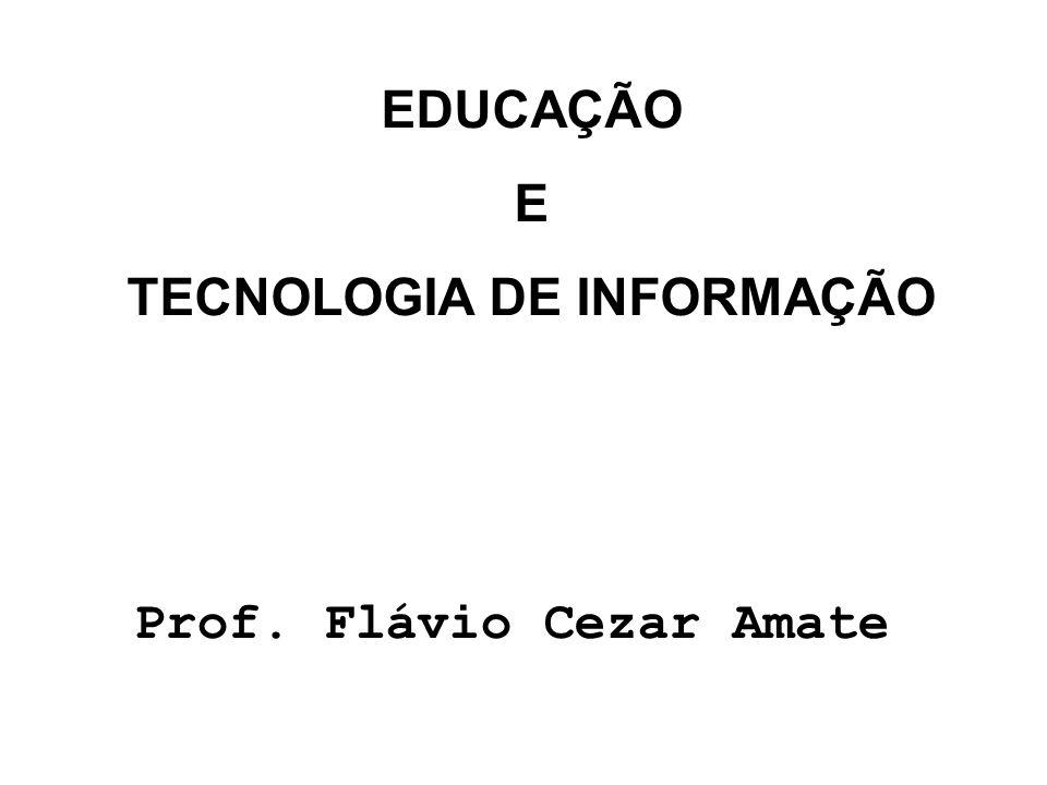 EDUCAÇÃO E TECNOLOGIA DE INFORMAÇÃO Prof. Flávio Cezar Amate