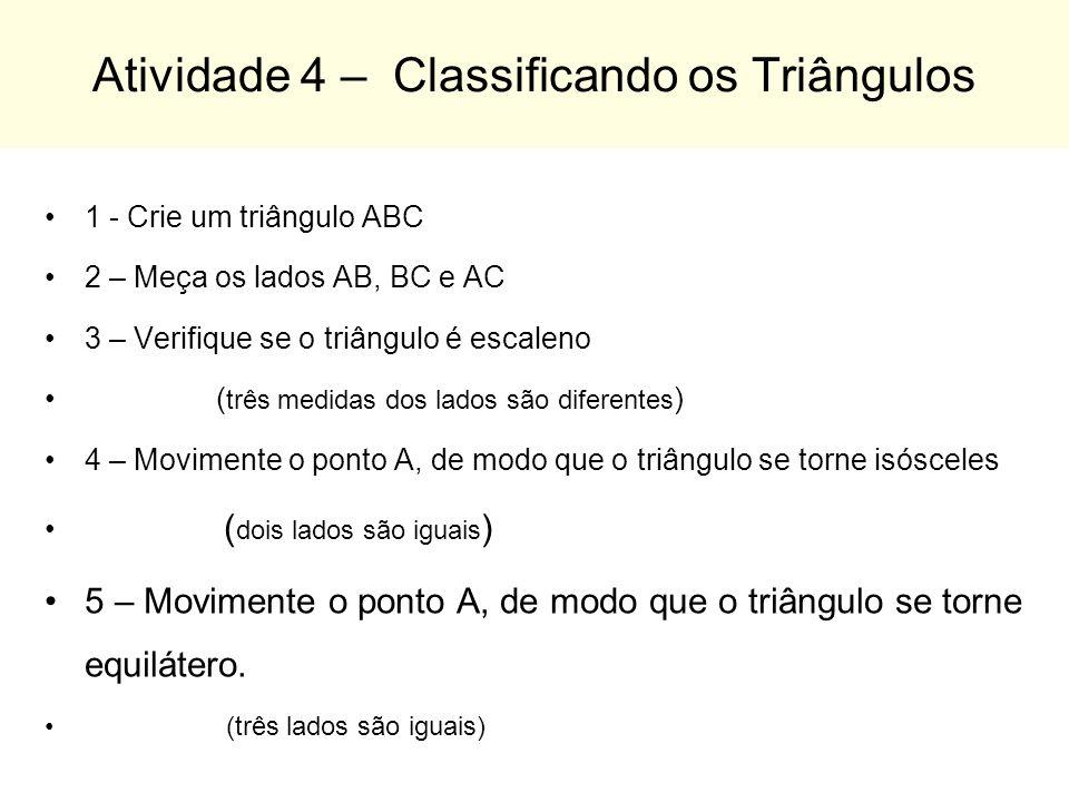 Atividade 4 – Classificando os Triângulos 1 - Crie um triângulo ABC 2 – Meça os lados AB, BC e AC 3 – Verifique se o triângulo é escaleno ( três medid