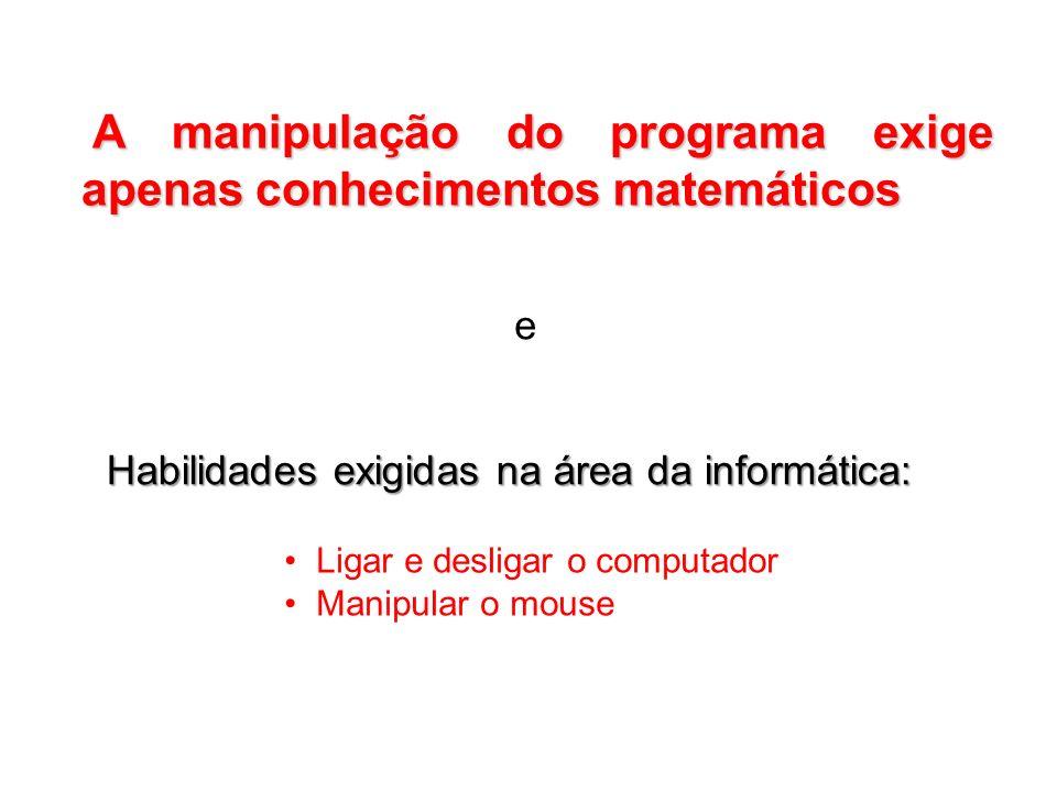 A manipulação do programa exige apenas conhecimentos matemáticos A manipulação do programa exige apenas conhecimentos matemáticos Habilidades exigidas
