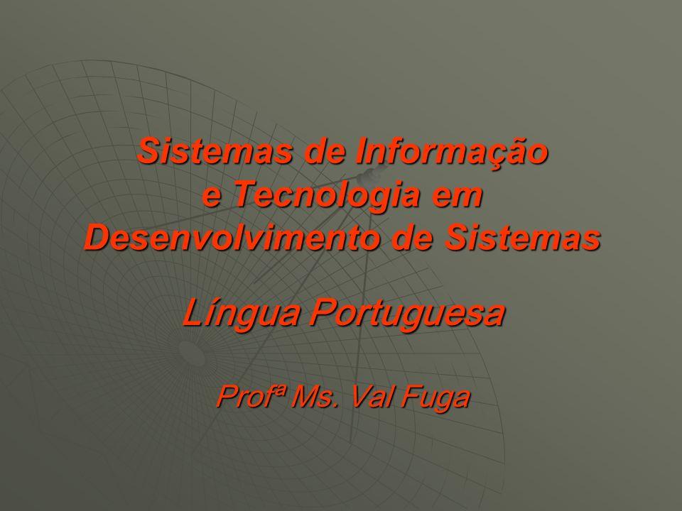 Sistemas de Informação e Tecnologia em Desenvolvimento de Sistemas Língua Portuguesa Profª Ms. Val Fuga